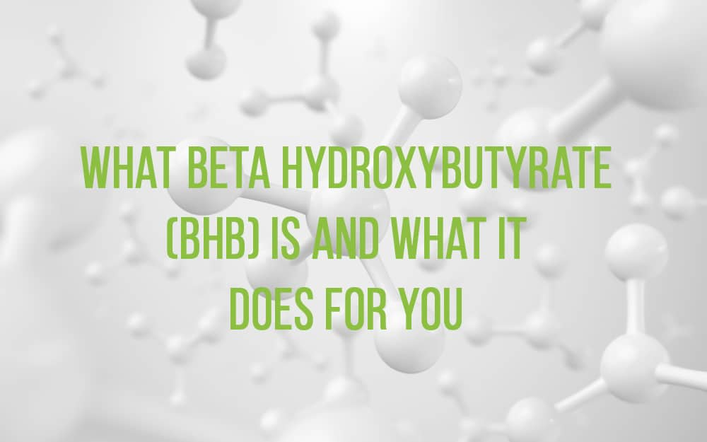 What Beta Hydroxybutyrate (BHB) Is & What It Does For You