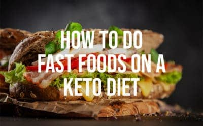 How to Do Fast Foods on the Keto Diet
