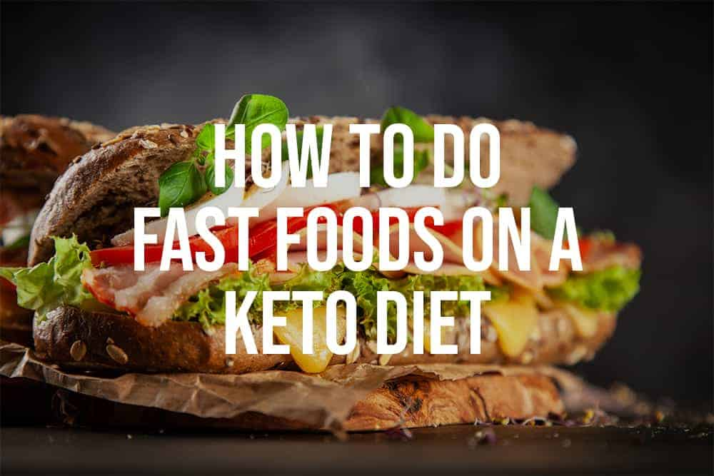 how to do fast food on the keto diet
