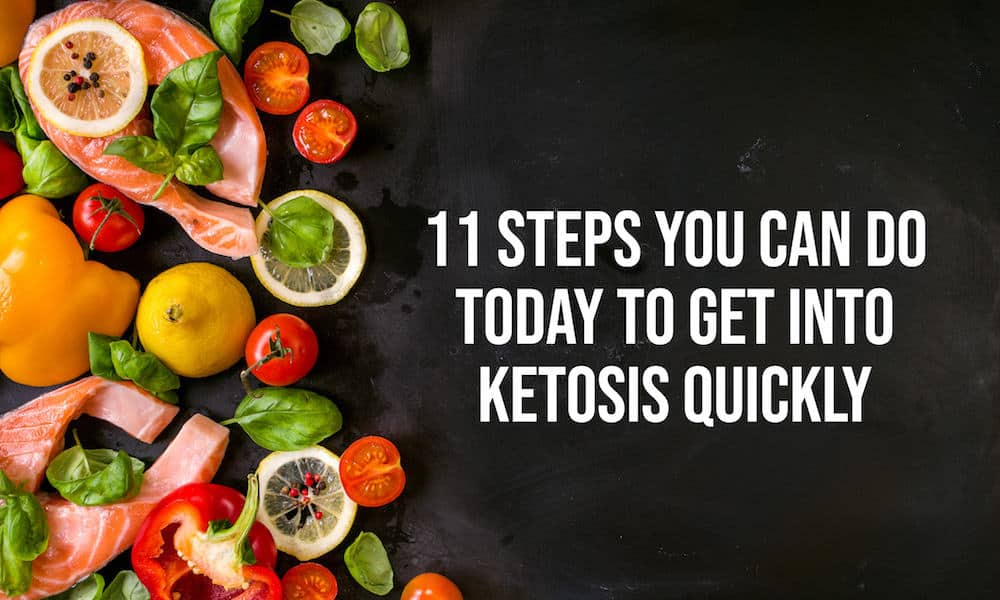 11 Steps You Can Do Today to Get Into Ketosis Quickly