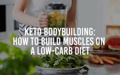 Keto Bodybuilding: How to Build Muscles on a Low-Carb Diet