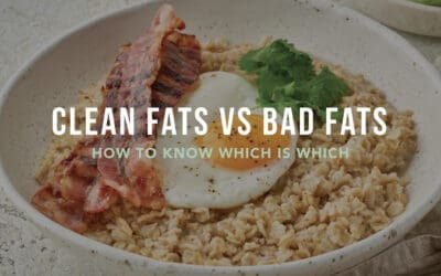 Clean Fats Vs. Bad Fats